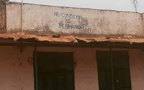 """""""No condition is permanent"""" - graffiti in Yei, South Sudan"""